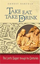 Take Eat, Take Drink: The Lord's Supper…