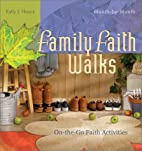 Family Faith Walks by Kelly J. Haack