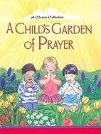 A Child's Garden of Prayer: A Classic…