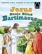 Jesus Heals Blind Bartimaeus (Arch Book) by…
