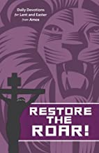 Restore the Roar! : Daily Devotions for Lent…