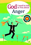 Michael Newman: God I Need to Talk to You About: Anger (God I Need for Adults)