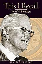 This I Recall by John W. Behnken