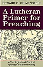 A Lutheran Primer for Preaching: A…