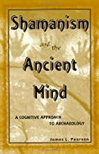 Shamanism and the Ancient Mind: A Cognitive…