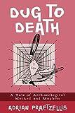 Praetzellis, Adrian: Dug to Death: A Tale of Archaeological Method and Mayhem