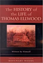 The history of the life of Thomas Ellwood…