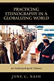 Nash, June C.: Practicing Ethnography in a Globalizing World: An Anthropological Odyssey