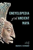 Encyclopedia of the Ancient Maya by Walter…