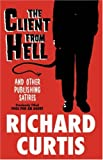 Curtis, Richard: The Client From Hell and Other Publishing Satires