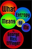 Effinger, George: What Entropy Means to Me