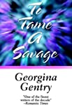 Gentry, Georgina: To Tame a Savage