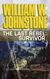 Johnstone, William W.: The Last Rebel: Survivor