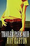 Garton, Ray: Trailer Park Noir