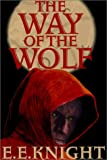 Knight, E. E.: The Way of the Wolf: Vampire Earth, Book 1