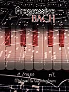 Progressive Bach by Michael G. Cunningham
