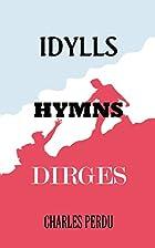 Idylls Hymns Dirges by Charles Perdu