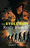 Tubbs, Joseph G.: Did Evolution Really Happen