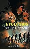 Tubbs, Joseph G.: Did Evolution Really Happen?