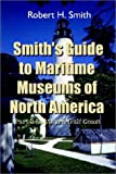 Smith, Robert H.: Smith's Guide to Maritime Museums of North America: Part 2 Southern Gulf Coast