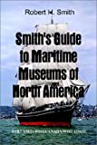 Smith, Robert H.: Smith's Guide to Maritime Museums of North America: Part 3: Mid-West/Canada/West Coast