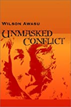 Unmasked Conflict by Wilson Awasu