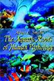 Smith, Albert C.: The Aquatic Roots of Human Pathology