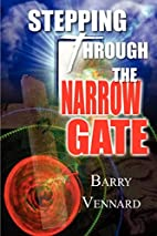 Stepping Through the Narrow Gate by Barry…