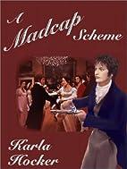 A Madcap Scheme by Karla Hocker