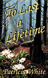 White, Patricia Lucas: To Last a Lifetime