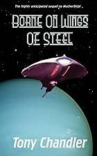 Borne on Wings of Steel by Tony Chandler