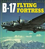 Ethell, Jeffrey L.: B-17 Flying Fortress (Enthusiast Color Series)