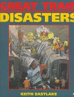 Great Train Disasters by Keith Eastlake