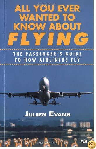 TAll You Ever Wanted to Know About Flying: The Passenger's Guide to How Airliners Fly