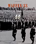 Waffen SS: The Illustrated History,…