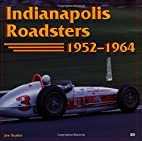Indianapolis Roadsters, 1952-1964 by Joe…
