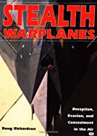 Stealth Warplanes by Doug Richardson