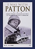 I Was With Patton: First-Person Accounts of…