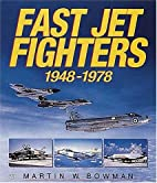 Fast jet fighters, 1948 - 1978 by Martin W.…