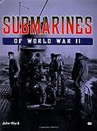 Submarines of World War II by John Ward