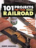 Schleicher, Robert: 101 Projects for Your Model Railroad