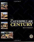 The Caterpillar Century by Eric C. Orlemann