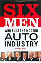 Six men who built the modern auto industry…