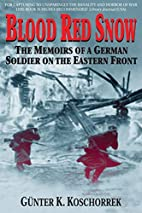 Blood Red Snow: The Memoirs of a German…
