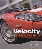 Velocity: Supercar Revolution by John Lamm