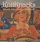 KnitKnacks: Much Ado About Knitting by Clara…
