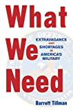 Tillman, Barrett: What We Need: Extravagance and Shortages in America's Military