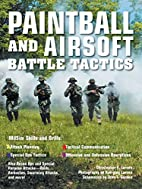 Paintball and Airsoft Battle Tactics by E.…