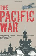 The Pacific War: The Strategy, Politics, and…