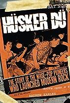 Husker Du: The Story of the Noise-Pop…